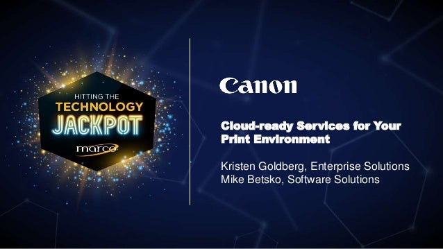 Cloud-ready Services for Your Print Environment Kristen Goldberg, Enterprise Solutions Mike Betsko, Software Solutions