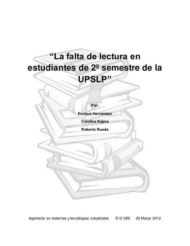 """""""La falta de lectura en estudiantes de 2º semestre de la UPSLP"""" Por: Enrique Hernández Carolina Nájera Roberto Rueda Ingen..."""