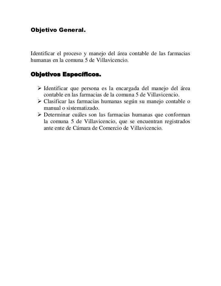 Objetivo General.Identificar el proceso y manejo del área contable de las farmaciashumanas en la comuna 5 de Villavicencio...