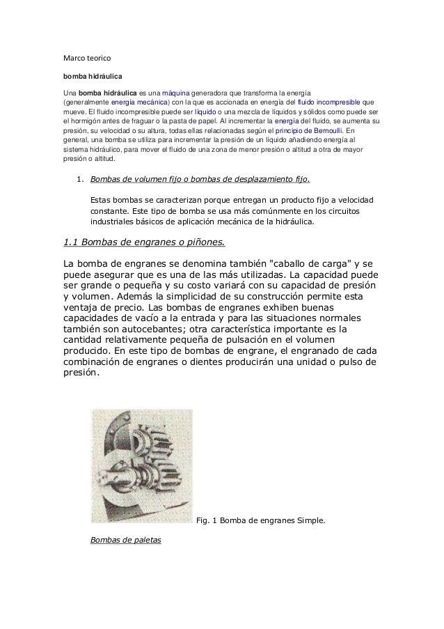 Marco teorico bomba hidráulica Una bomba hidráulica es una máquina generadora que transforma la energía (generalmente ener...