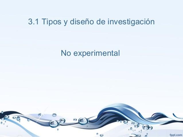 3.1 Tipos y diseño de investigación No experimental