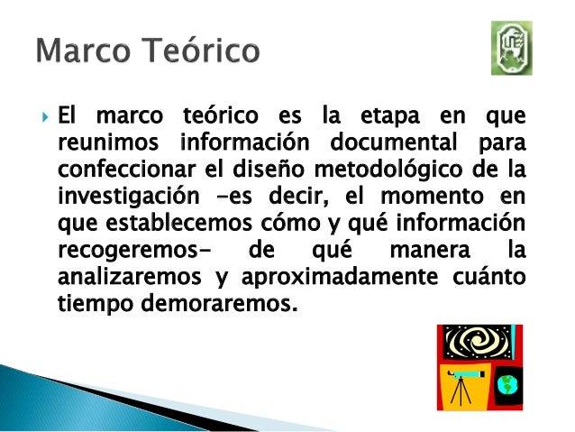  El marco teórico es la etapa en que reunimos información documental para confeccionar el diseño metodológico de la inves...