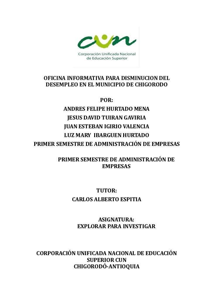OFICINA INFORMATIVA PARA DISMINUCION DEL    DESEMPLEO EN EL MUNICIPIO DE CHIGORODO                    POR:         ANDRES ...
