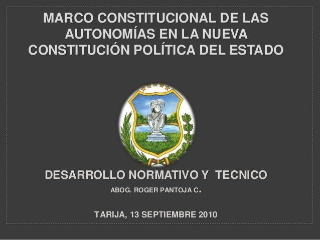 MARCO CONSTITUCIONAL DE LAS AUTONOMÍAS EN LA NUEVA CONSTITUCIÓN POLÍTICA DEL ESTADO DESARROLLO NORMATIVO Y TECNICO ABOG. R...