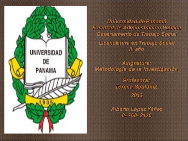 Universidad de Panamá Facultad de Administración Publica Departamento de Trabajo Social Licenciatura en Trabajo Social II ...