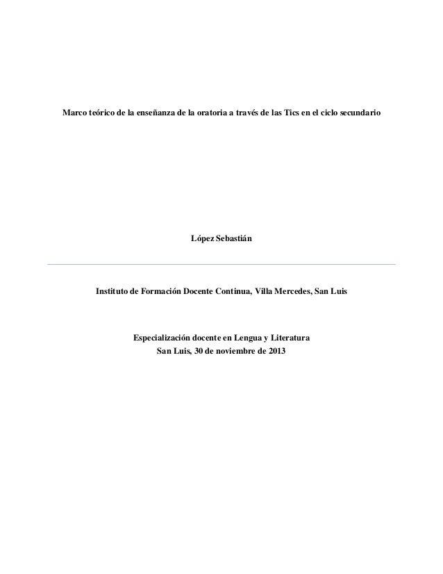 Marco teórico de la enseñanza de la oratoria a través de las Tics en el ciclo secundario  López Sebastián  Instituto de Fo...