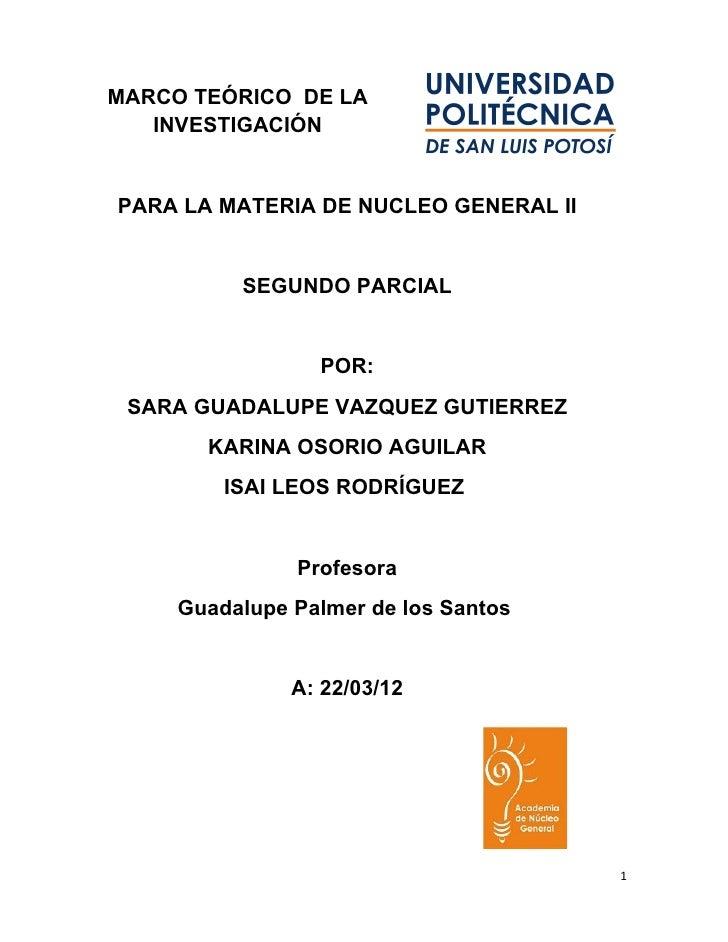 MARCO TEÓRICO DE LA   INVESTIGACIÓNPARA LA MATERIA DE NUCLEO GENERAL II          SEGUNDO PARCIAL                 POR: SARA...