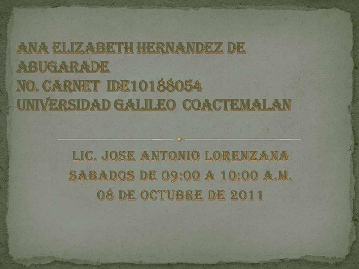 LIC. JOSE ANTONIO LORENZANA<br />SABADOS DE 09:00 A 10:00 A.M.<br />08 DE octubre DE 2011<br />ANA ELIZABETH HERNANDEZ DE ...
