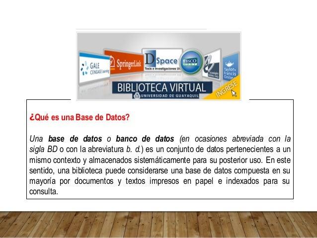 ¿Qué es una Base de Datos? Una base de datos o banco de datos (en ocasiones abreviada con la sigla BD o con la abreviatura...