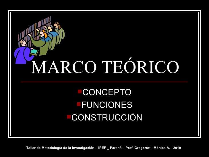 MARCO TEÓRICO <ul><li>CONCEPTO </li></ul><ul><li>FUNCIONES </li></ul><ul><li>CONSTRUCCIÓN </li></ul>Taller de Metodología ...