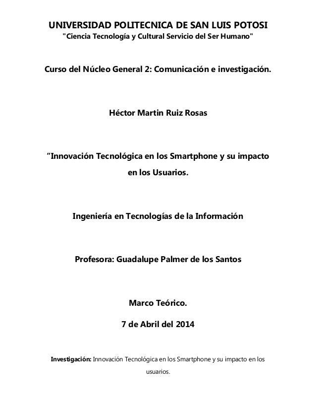 """UNIVERSIDAD POLITECNICA DE SAN LUIS POTOSI """"Ciencia Tecnología y Cultural Servicio del Ser Humano"""" Investigación: Innovaci..."""