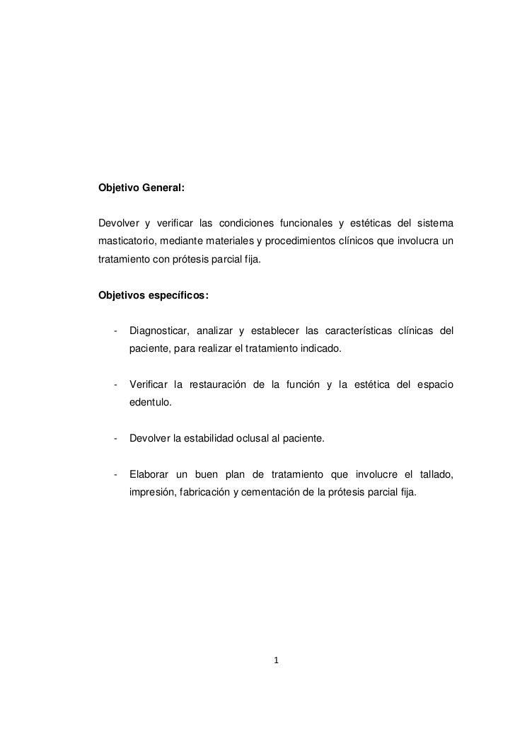 Objetivo General:Devolver y verificar las condiciones funcionales y estéticas del sistemamasticatorio, mediante materiales...