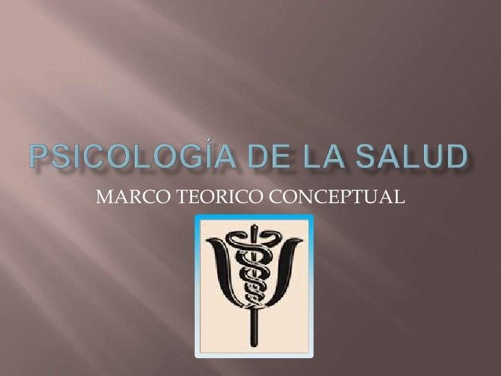 psicología de la salud<br />MARCO TEORICO CONCEPTUAL<br />