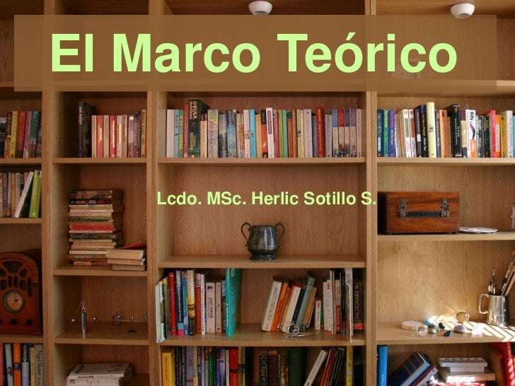 El Marco Teórico    Lcdo. MSc. Herlic Sotillo S.