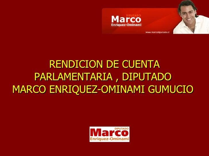 RENDICION DE CUENTA PARLAMENTARIA , DIPUTADO  MARCO ENRIQUEZ-OMINAMI GUMUCIO