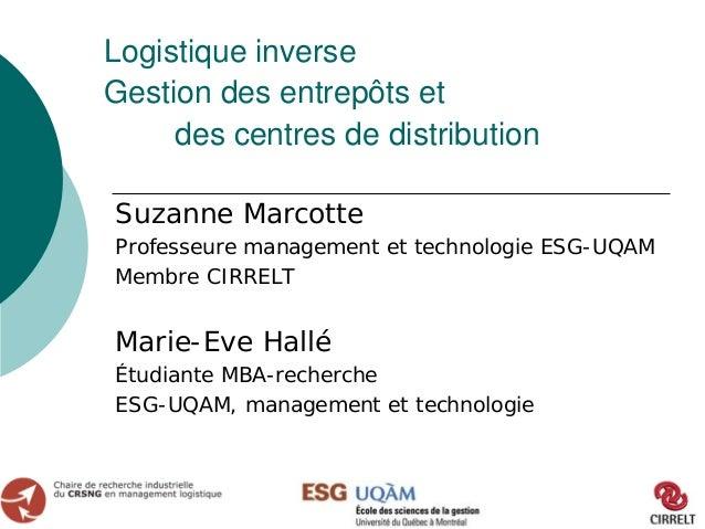 Logistique inverse Gestion des entrepôts et des centres de distribution Suzanne Marcotte Professeure management et technol...