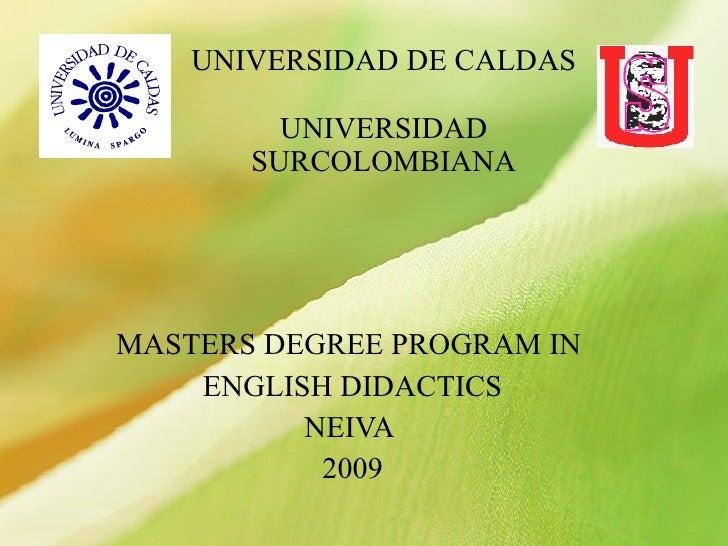 UNIVERSIDAD DE CALDAS UNIVERSIDAD SURCOLOMBIANA MASTERS DEGREE PROGRAM IN  ENGLISH DIDACTICS NEIVA  2009