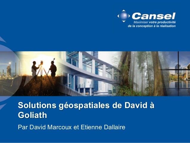 Solutions géospatiales de David à Goliath Par David Marcoux et Etienne Dallaire