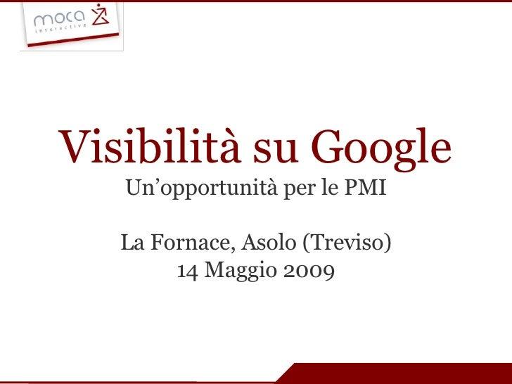 Visibilità su Google Un'opportunità per le PMI La Fornace, Asolo (Treviso) 14 Maggio 2009
