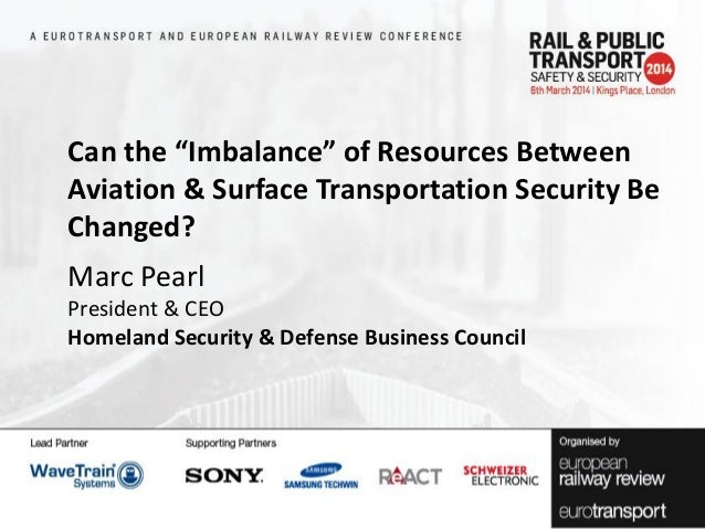 """Can the """"Imbalance"""" of Resources Between Aviation & Surface Transportation Security Be Changed?  Marc Pearl President & CE..."""