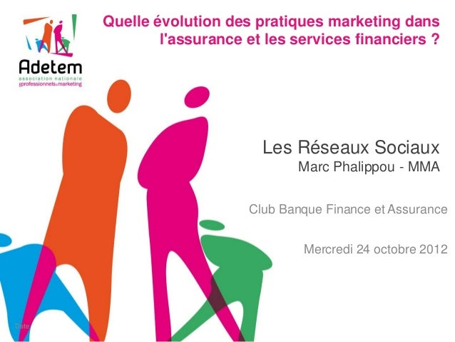 Quelle évolution des pratiques marketing dans l'assurance et les services financiers ?  Les Réseaux Sociaux Marc Phalippou...