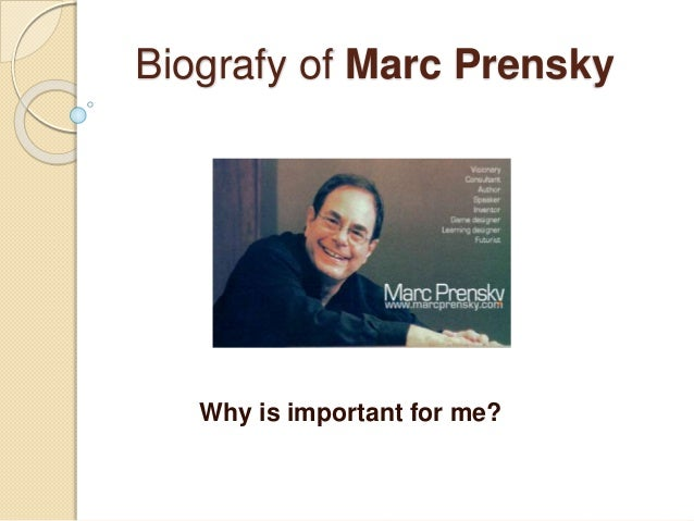 Biografy of Marc Prensky Why is important for me?
