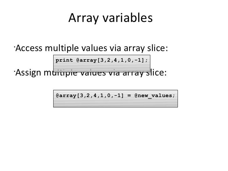 perl array assignment So, it is fine to have infinite lists in perl 6 this will not be a problem, and typecheck errors will happen promptly during assignment to the array.