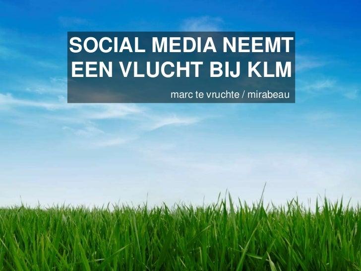 SOCIAL MEDIA NEEMT<br />EEN VLUCHT BIJ KLM<br />marc tevruchte / mirabeau<br />