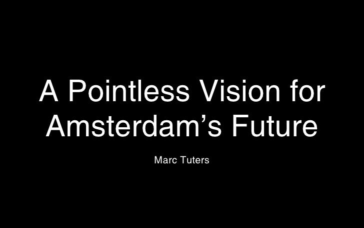 A Pointless Vision forAmsterdam's Future        Marc Tuters