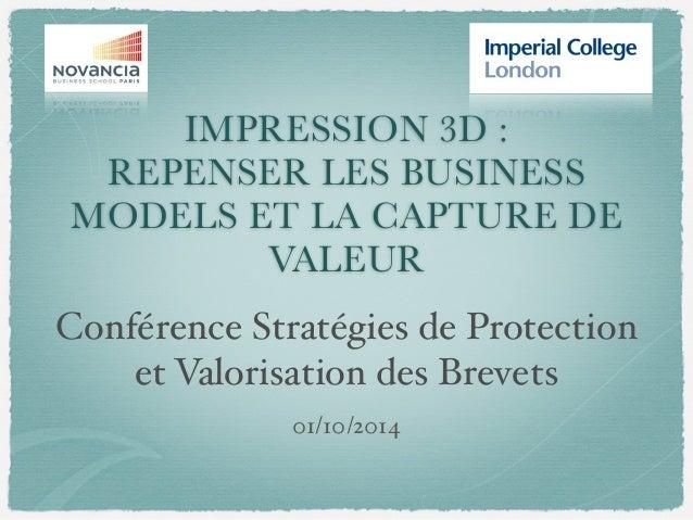 IMPRESSION 3D : REPENSER LES BUSINESS MODELS ET LA CAPTURE DE VALEUR Conférence Stratégies de Protection et Valorisation d...