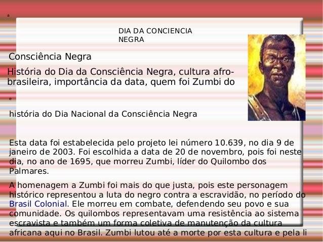 DIA DA CONCIENCIA NEGRA a Consciência Negra História do Dia da Consciência Negra, cultura afro- brasileira, importância da...