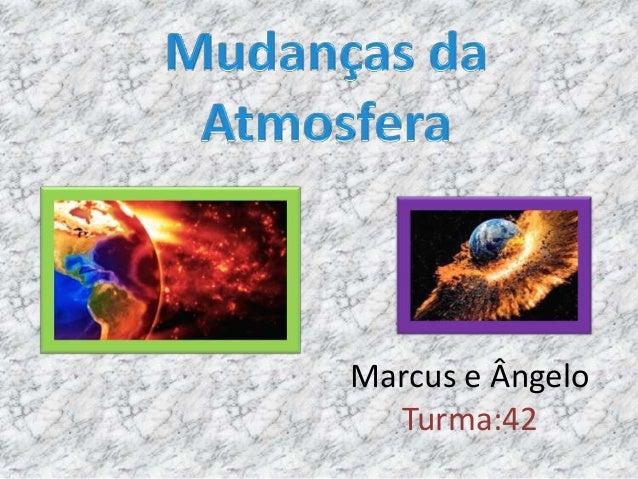 Marcus e Ângelo  Turma:42