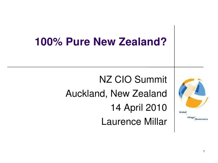 100% Pure New Zealand?<br />NZ CIO Summit<br />Auckland, New Zealand<br />14 April 2010<br />Laurence Millar<br />1<br />