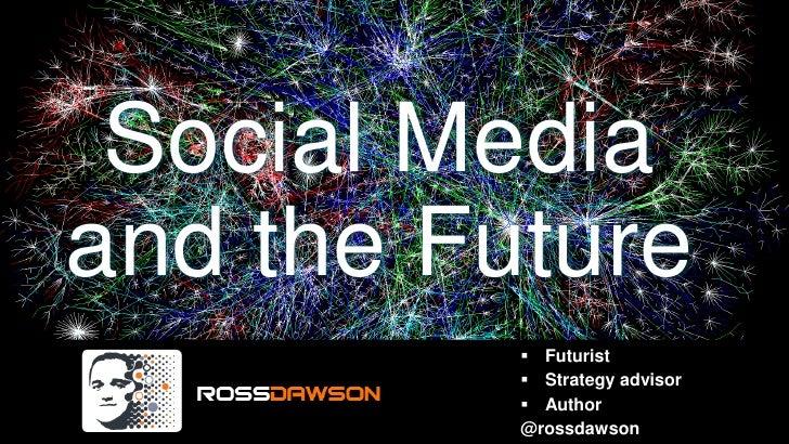 Social Mediaand the Future           Futurist           Strategy advisor           Author          @rossdawson