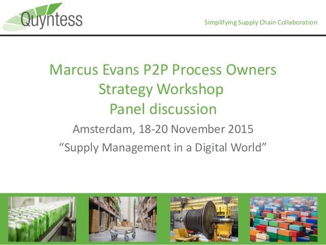 Simplifying Supply Chain Collaboration Marcus Evans P2P Process Owners Strategy Workshop Panel discussion Amsterdam, 18-20...