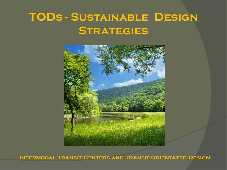 TODs - Sustainable Design          StrategiesIntermodal Transit Centers and Transit-Orientated Design