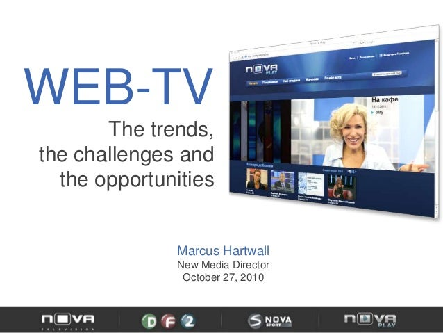 WEB-TV The trends, the challenges and the opportunities Marcus Hartwall New Media Director October 27, 2010