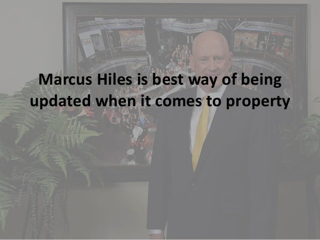 Marcus Hiles is best way of being updated when it comes to property