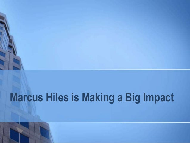 Marcus Hiles is Making a Big Impact