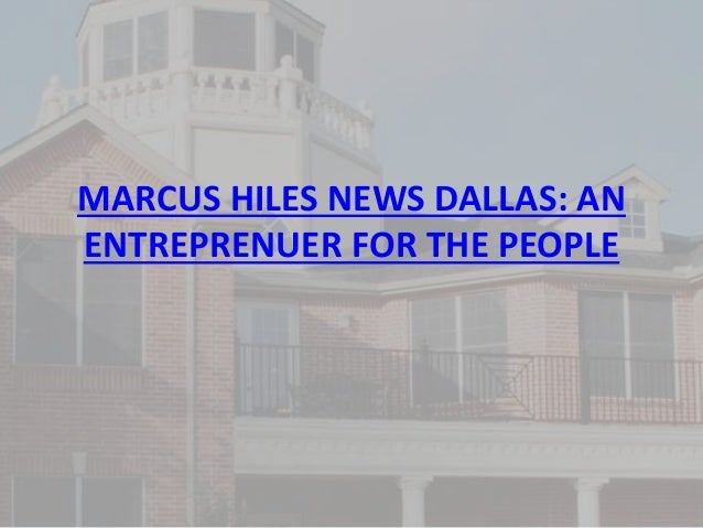 MARCUS HILES NEWS DALLAS: AN ENTREPRENUER FOR THE PEOPLE
