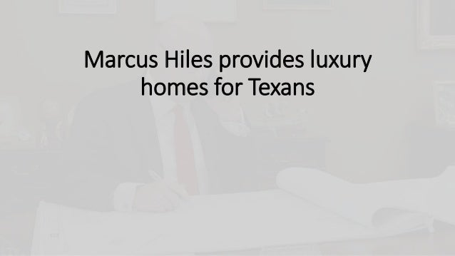 Marcus Hiles provides luxury homes for Texans