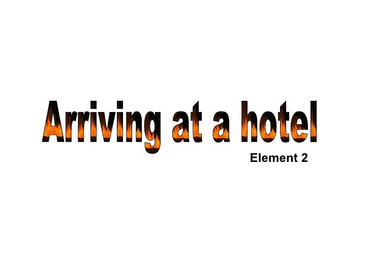 Arriving at a hotel Element 2