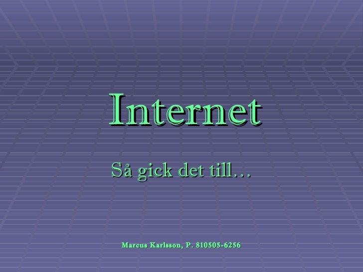 InternetSå gick det till… Marcus Karlsson, P. 810505-6256
