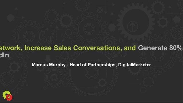 etwork, Increase Sales Conversations, and Generate 80% dIn Marcus Murphy - Head of Partnerships, DigitalMarketer
