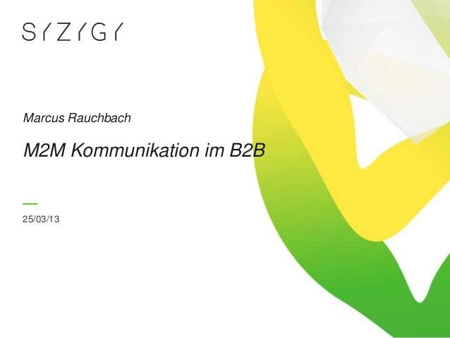 Marcus RauchbachM2M Kommunikation im B2B25/03/13
