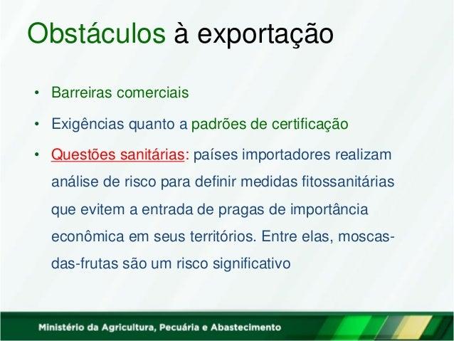 Obstáculos à exportação • Barreiras comerciais • Exigências quanto a padrões de certificação • Questões sanitárias: países...