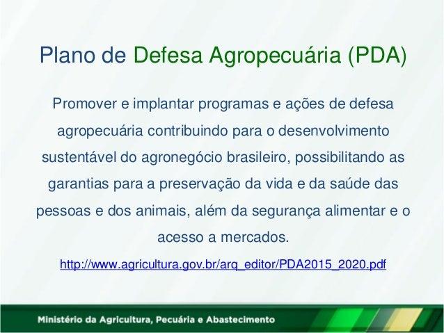 Plano de Defesa Agropecuária (PDA) Promover e implantar programas e ações de defesa agropecuária contribuindo para o desen...