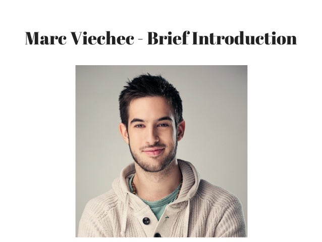 Marc Viechec - Brief Introduction