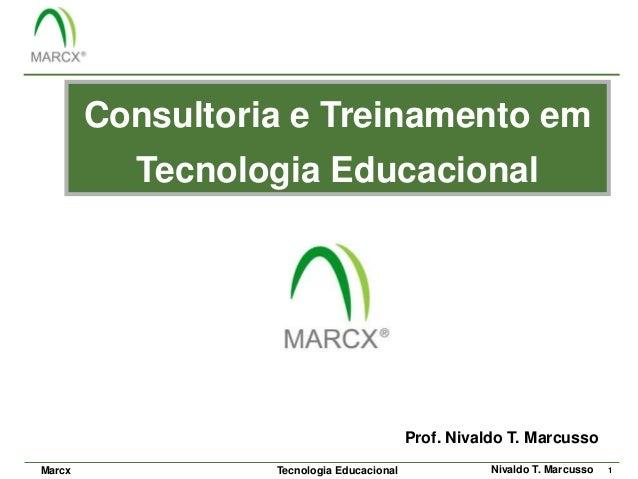 Consultoria e Treinamento em          Tecnologia Educacional                                           Prof. Nivaldo T. Ma...