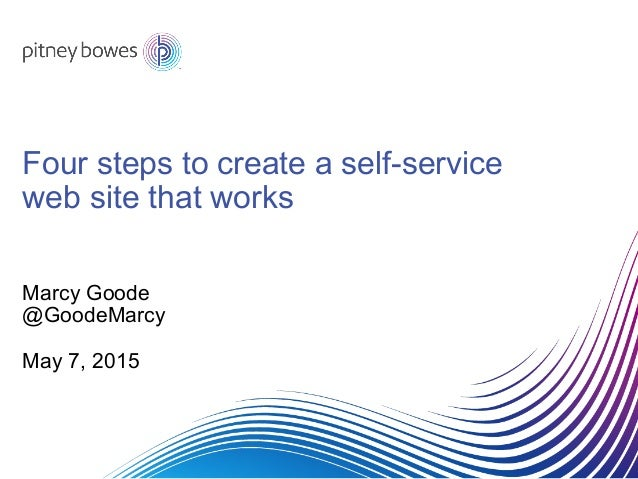 Four steps to create a self-service web site that works Marcy Goode @GoodeMarcy May 7, 2015